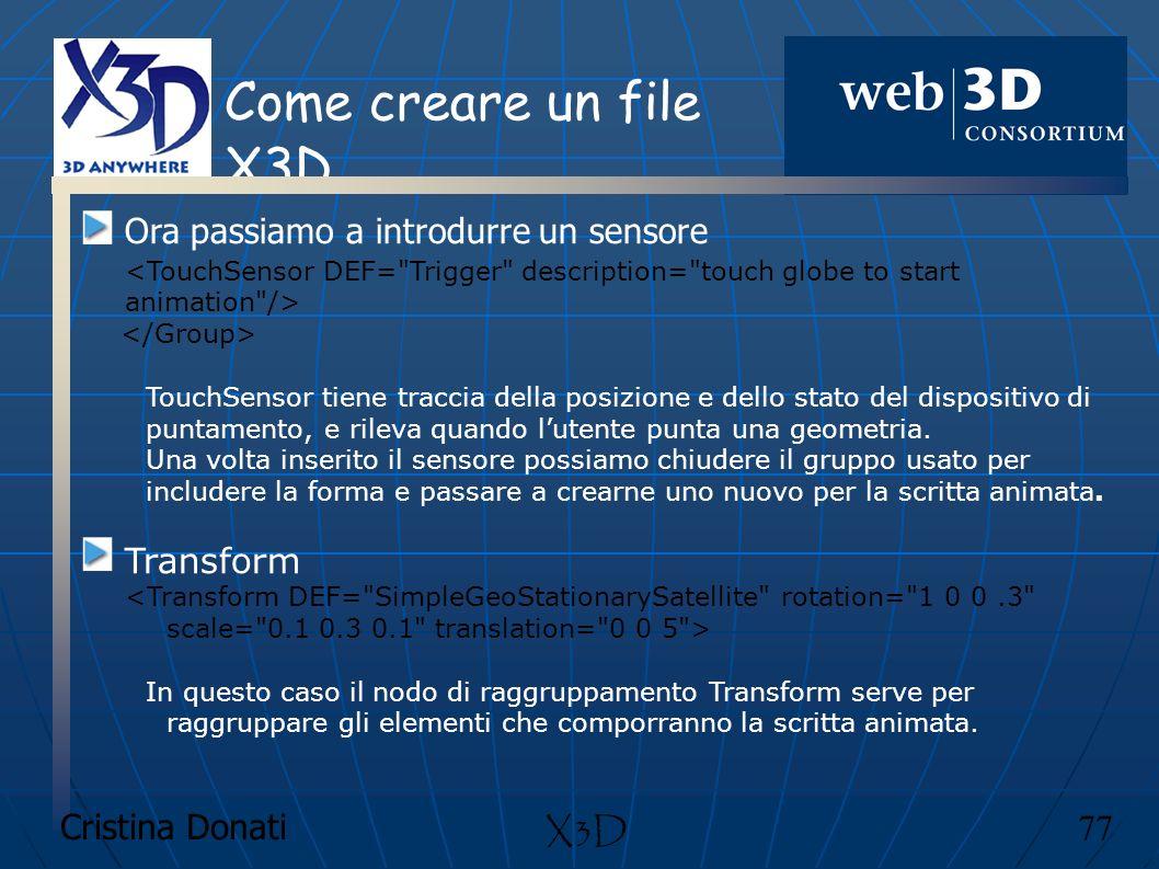 Cristina Donati 77 X3D Come creare un file X3D Ora passiamo a introdurre un sensore TouchSensor tiene traccia della posizione e dello stato del dispos