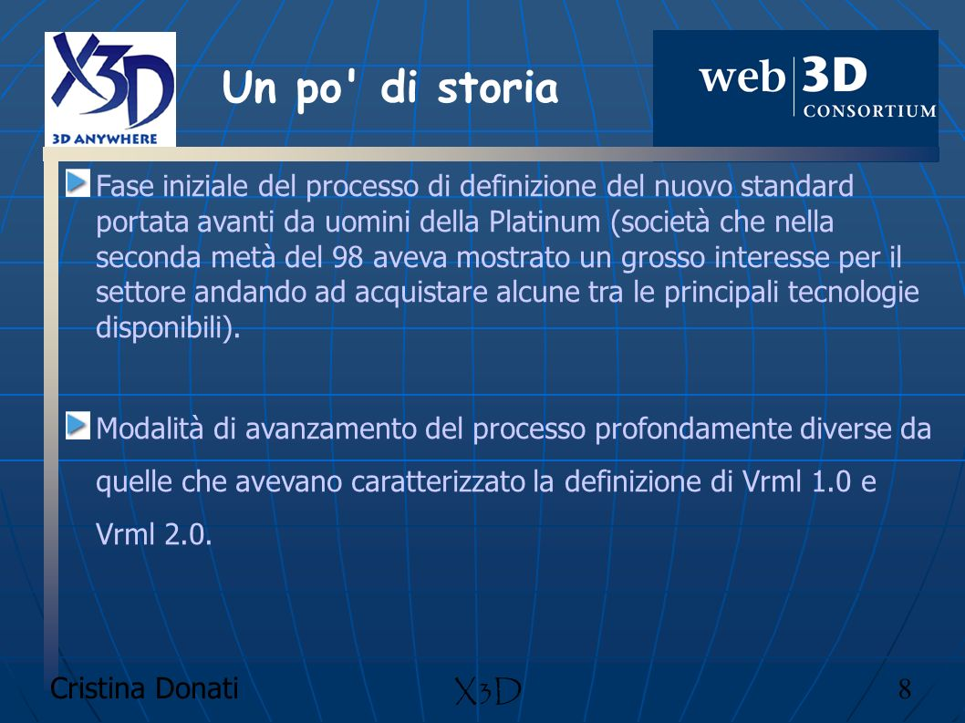 Cristina Donati 49 X3D Browser Cortona (Parallel Graphics) Contact (blaxxun) Piveron/CosmoPlayer (Nexternet) Octagon free player (Octaga) Xj3D (Yumetech) Flux (Media Machines)