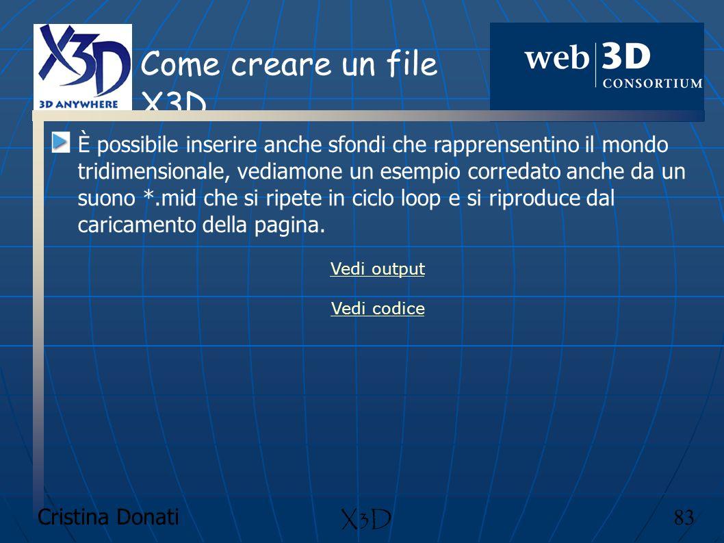 Cristina Donati 83 X3D Come creare un file X3D È possibile inserire anche sfondi che rapprensentino il mondo tridimensionale, vediamone un esempio cor