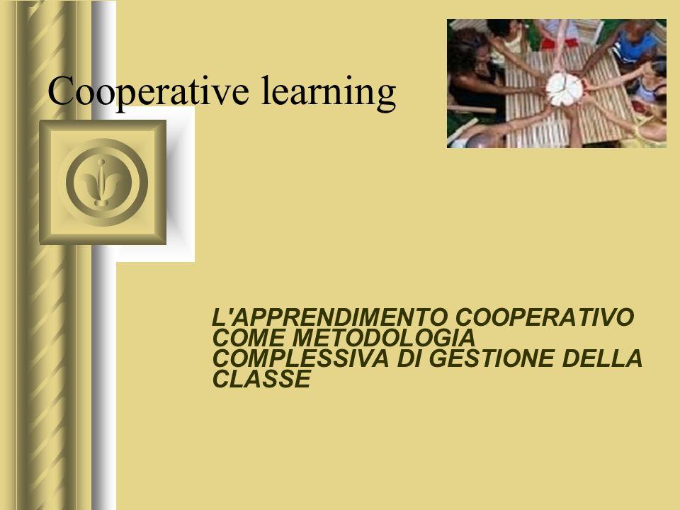 Cooperative learning L APPRENDIMENTO COOPERATIVO COME METODOLOGIA COMPLESSIVA DI GESTIONE DELLA CLASSE