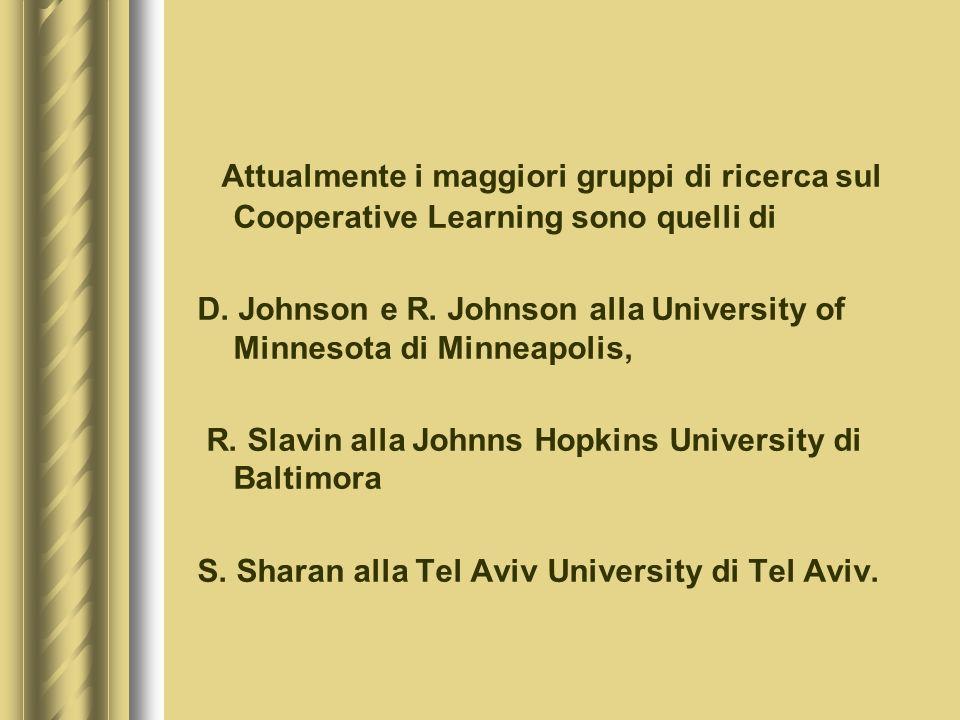Attualmente i maggiori gruppi di ricerca sul Cooperative Learning sono quelli di D.