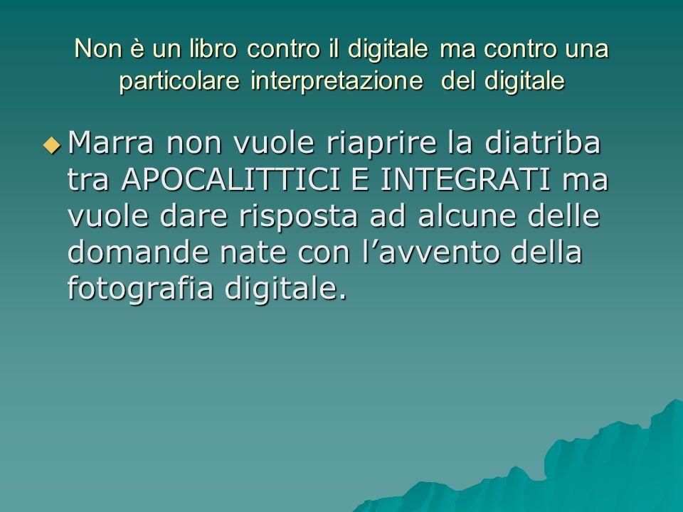 Non è un libro contro il digitale ma contro una particolare interpretazione del digitale Marra non vuole riaprire la diatriba tra APOCALITTICI E INTEG