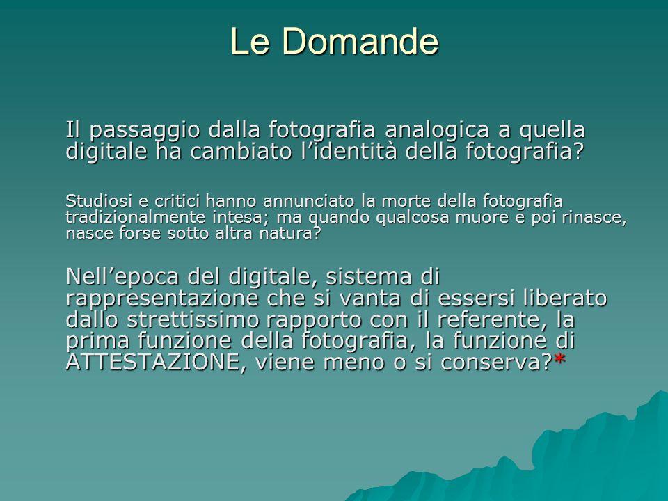 Le Domande Il passaggio dalla fotografia analogica a quella digitale ha cambiato lidentità della fotografia? Studiosi e critici hanno annunciato la mo