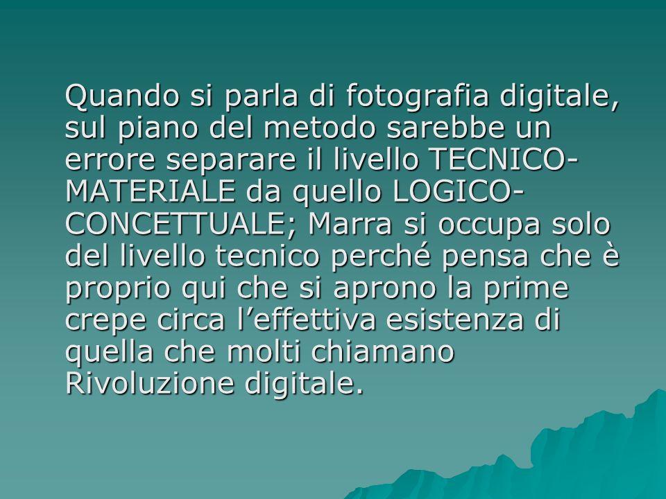 Quando si parla di fotografia digitale, sul piano del metodo sarebbe un errore separare il livello TECNICO- MATERIALE da quello LOGICO- CONCETTUALE; M