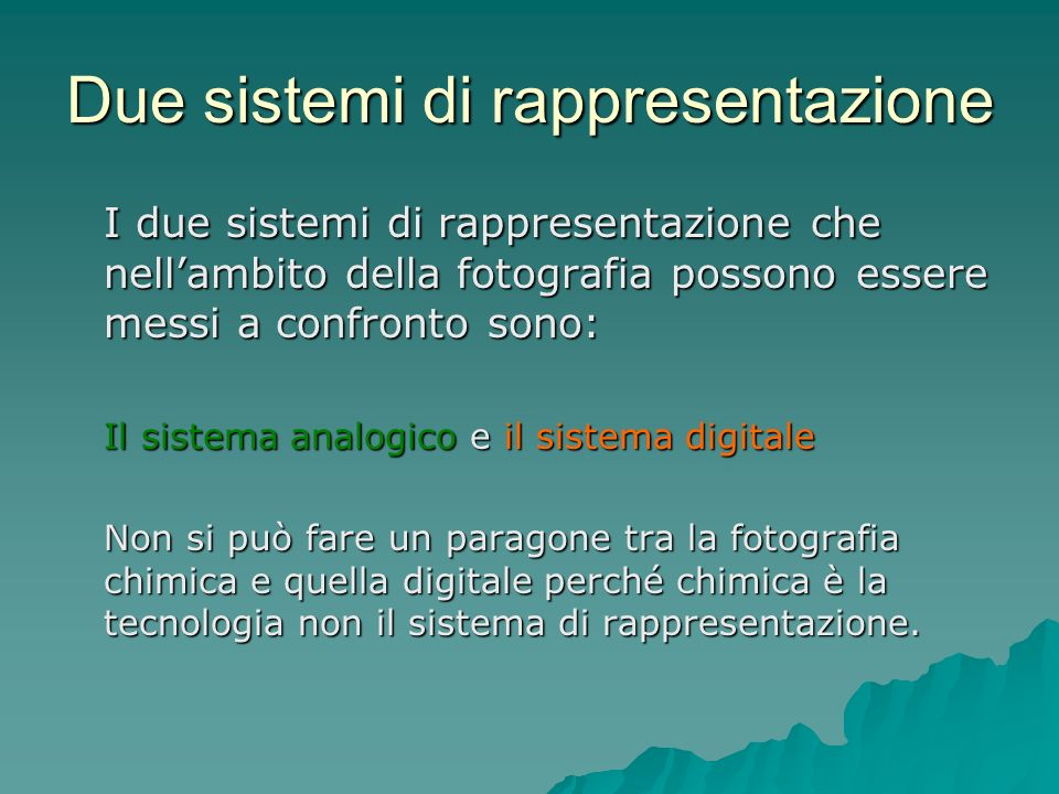 Due sistemi di rappresentazione I due sistemi di rappresentazione che nellambito della fotografia possono essere messi a confronto sono: Il sistema an