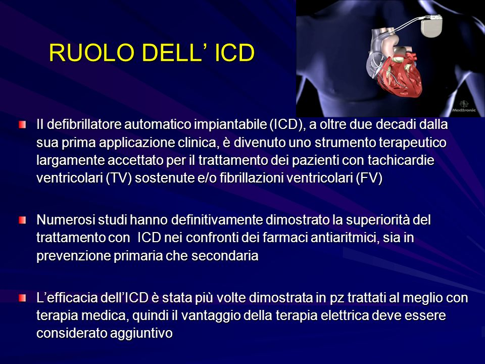 RUOLO DELL ICD Il defibrillatore automatico impiantabile (ICD), a oltre due decadi dalla sua prima applicazione clinica, è divenuto uno strumento tera