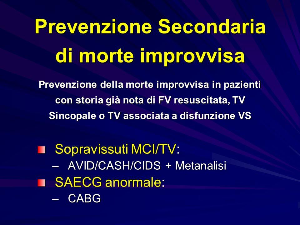 Prevenzione Secondaria di morte improvvisa Prevenzione della morte improvvisa in pazienti con storia già nota di FV resuscitata, TV Sincopale o TV ass