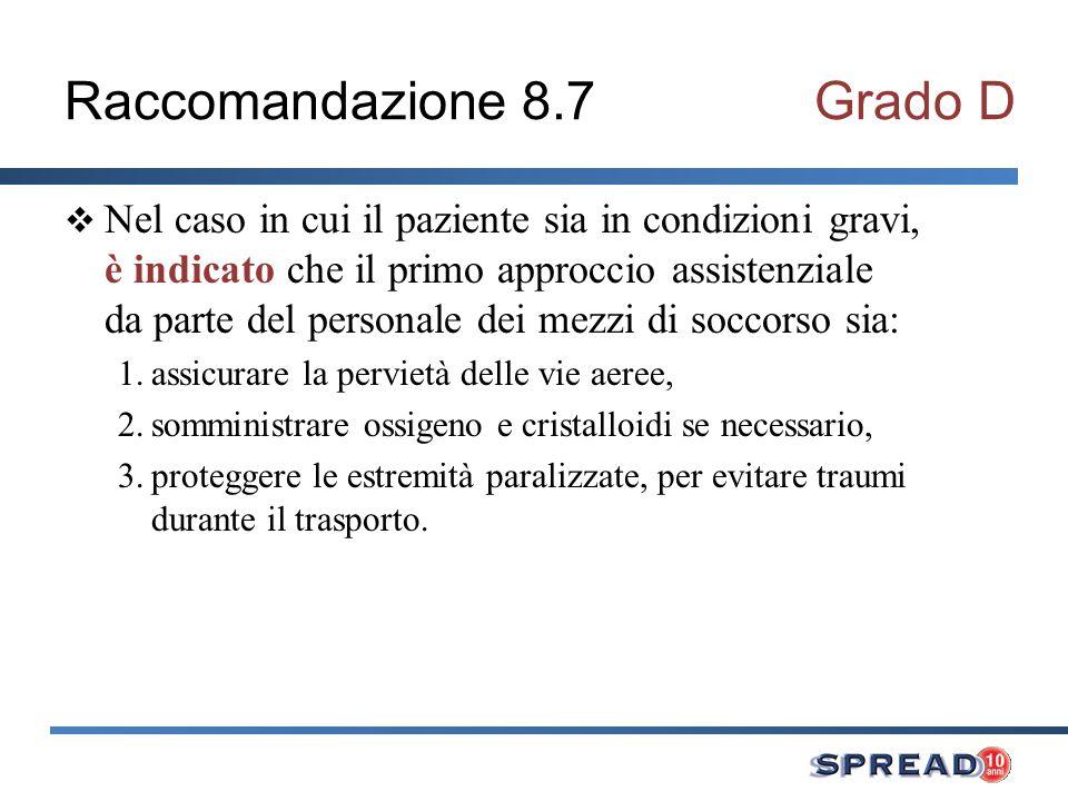 Raccomandazione 8.7Grado D Nel caso in cui il paziente sia in condizioni gravi, è indicato che il primo approccio assistenziale da parte del personale