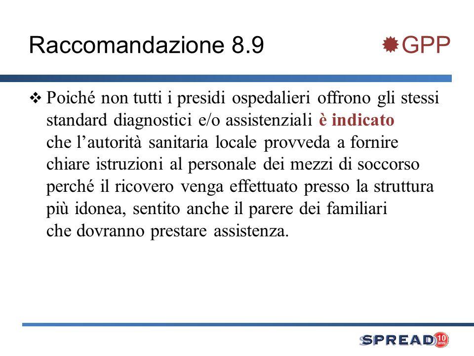 Raccomandazione 8.9 GPP Poiché non tutti i presidi ospedalieri offrono gli stessi standard diagnostici e/o assistenziali è indicato che lautorità sani