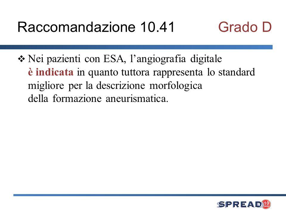 Raccomandazione 10.41Grado D Nei pazienti con ESA, langiografia digitale è indicata in quanto tuttora rappresenta lo standard migliore per la descrizi