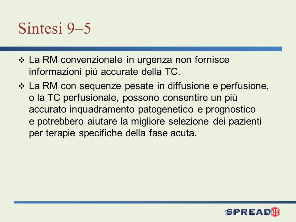 Sintesi 9–5 La RM convenzionale in urgenza non fornisce informazioni più accurate della TC. La RM con sequenze pesate in diffusione e perfusione, o la