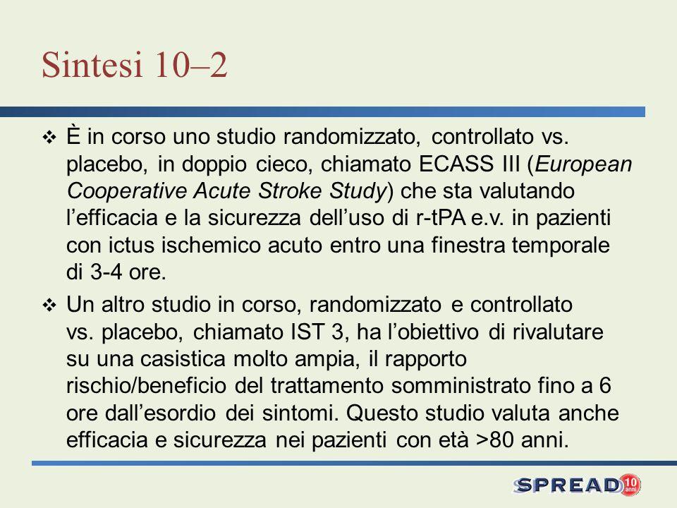 Sintesi 10–2 È in corso uno studio randomizzato, controllato vs. placebo, in doppio cieco, chiamato ECASS III (European Cooperative Acute Stroke Study