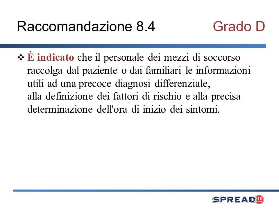 Raccomandazione 8.5Grado D È indicato che il personale dei mezzi di soccorso riceva uno specifico addestramento sul riconoscimento precoce dei segni dell ictus e sulla gestione del paziente durante il trasporto.