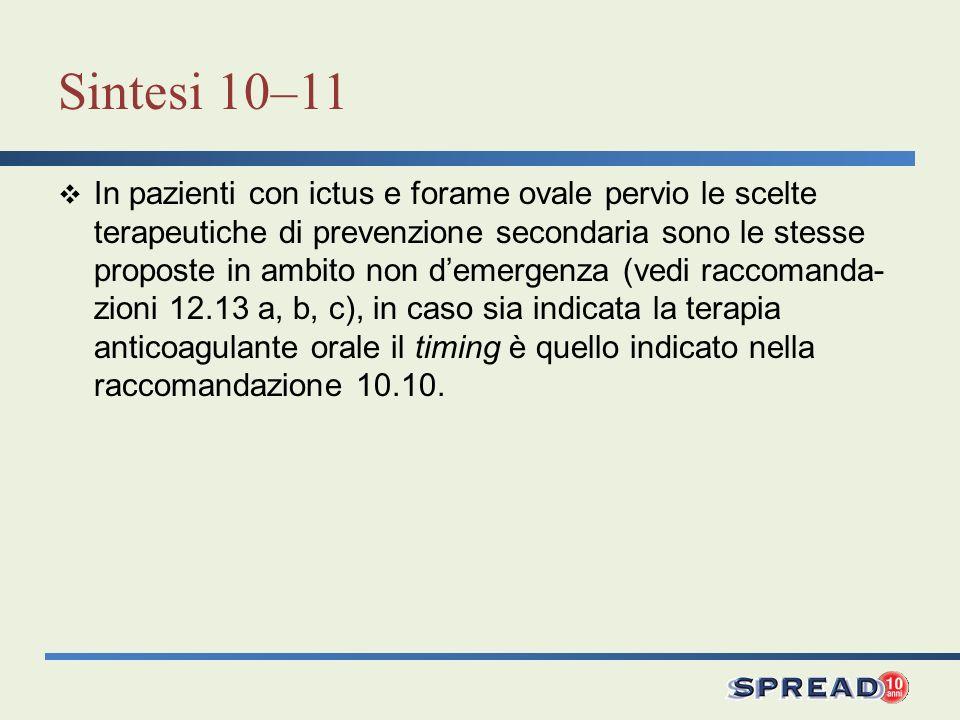 Sintesi 10–11 In pazienti con ictus e forame ovale pervio le scelte terapeutiche di prevenzione secondaria sono le stesse proposte in ambito non demer