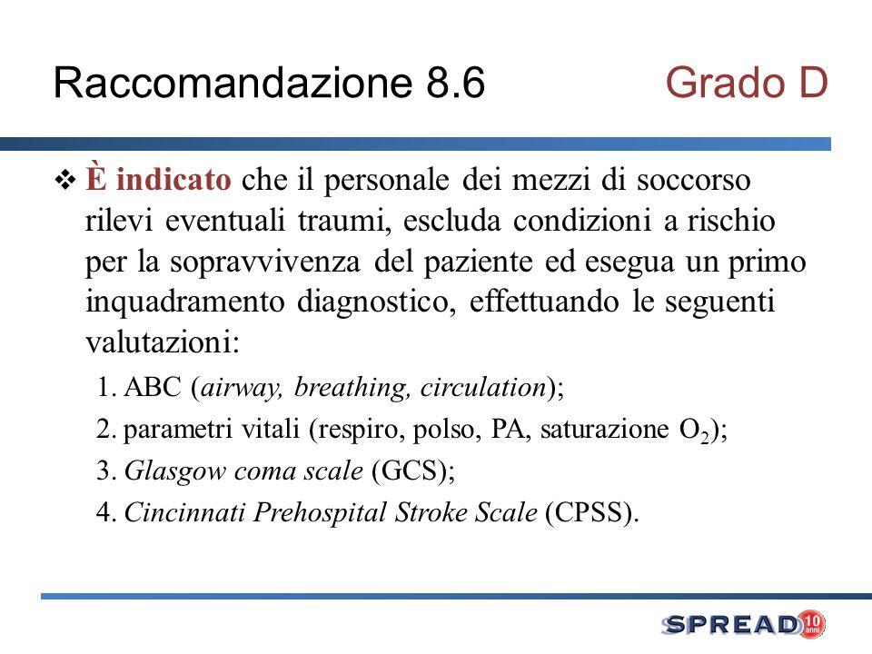 Raccomandazione 8.6Grado D È indicato che il personale dei mezzi di soccorso rilevi eventuali traumi, escluda condizioni a rischio per la sopravvivenz