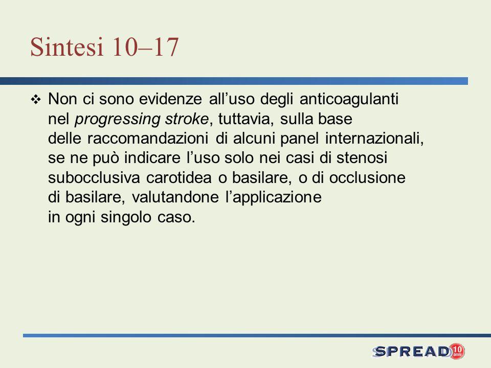 Sintesi 10–17 Non ci sono evidenze alluso degli anticoagulanti nel progressing stroke, tuttavia, sulla base delle raccomandazioni di alcuni panel inte