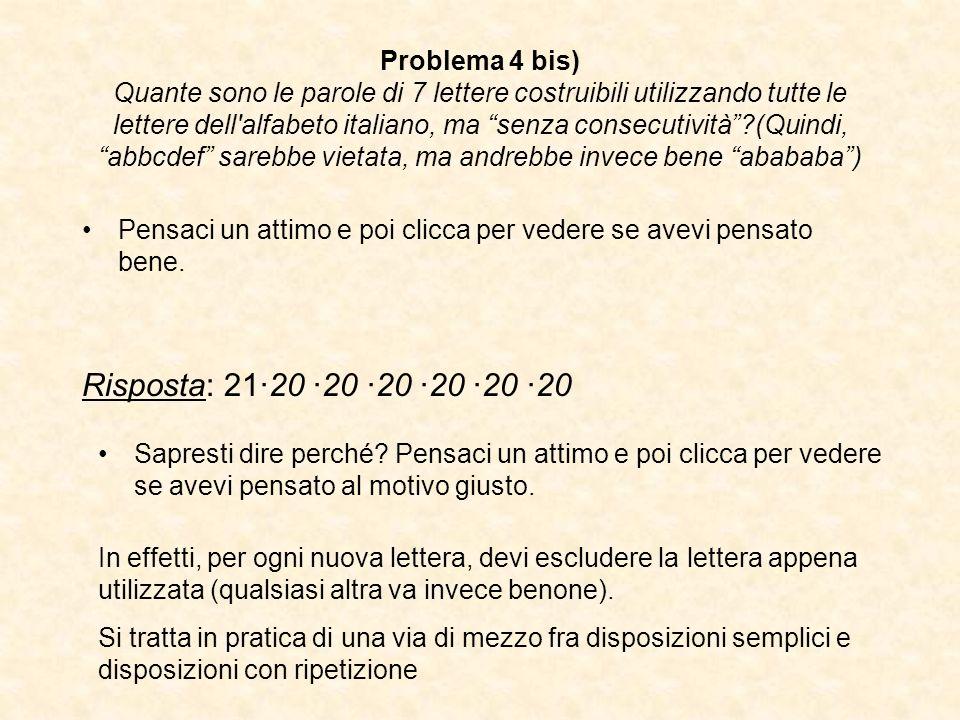 Problema 4 bis) Quante sono le parole di 7 lettere costruibili utilizzando tutte le lettere dell'alfabeto italiano, ma senza consecutività?(Quindi, ab