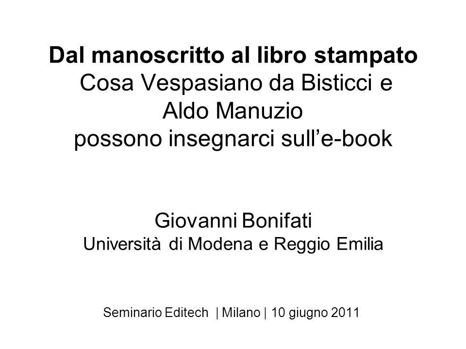 Dal manoscritto al libro stampato Cosa Vespasiano da Bisticci e Aldo Manuzio possono insegnarci sulle-book Giovanni Bonifati Università di Modena e Re