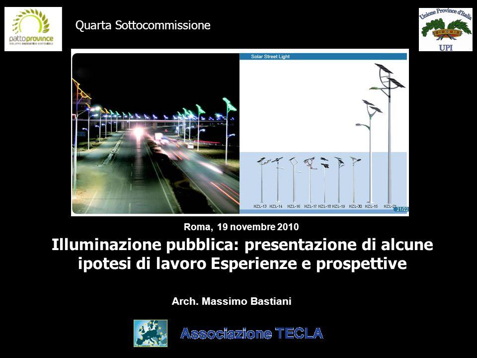 Illuminazione pubblica: presentazione di alcune ipotesi di lavoro Esperienze e prospettive Arch. Massimo Bastiani Roma, 19 novembre 2010 Quarta Sottoc