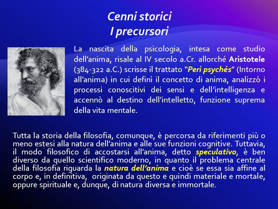 La nascita della psicologia, intesa come studio dellanima, risale al IV secolo a.Cr. allorché Aristotele (384-322 a.C.) scrisse il trattato Perì psych