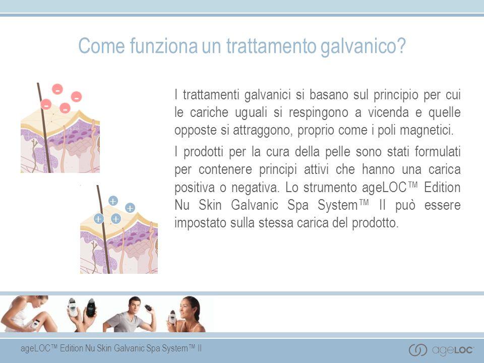 ageLOC Edition Nu Skin Galvanic Spa System II Come funziona un trattamento galvanico? I trattamenti galvanici si basano sul principio per cui le caric