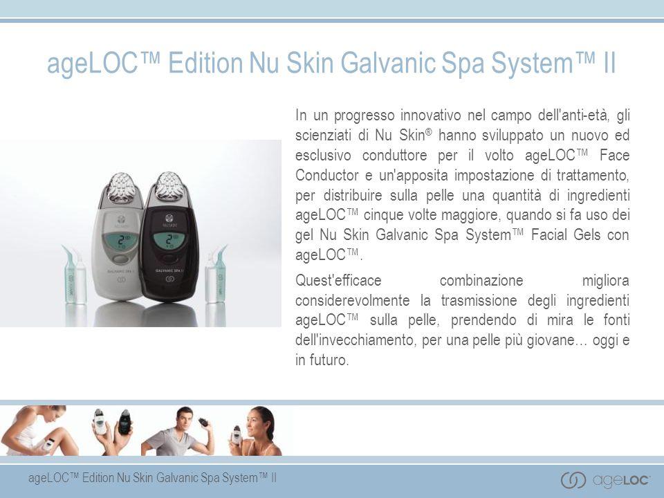 ageLOC Edition Nu Skin Galvanic Spa System II In un progresso innovativo nel campo dell'anti-età, gli scienziati di Nu Skin ® hanno sviluppato un nuov