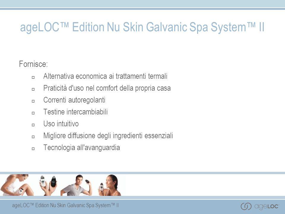 ageLOC Edition Nu Skin Galvanic Spa System II Fornisce: Alternativa economica ai trattamenti termali Praticità d'uso nel comfort della propria casa Co