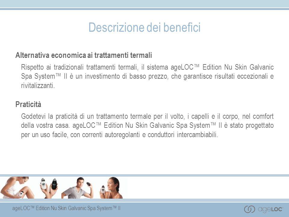 Descrizione dei benefici Alternativa economica ai trattamenti termali Rispetto ai tradizionali trattamenti termali, il sistema ageLOC Edition Nu Skin
