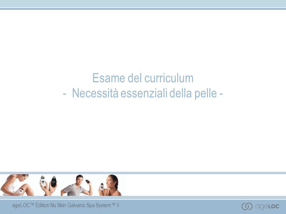 ageLOC Edition Nu Skin Galvanic Spa System II Esame del curriculum - Necessità essenziali della pelle -