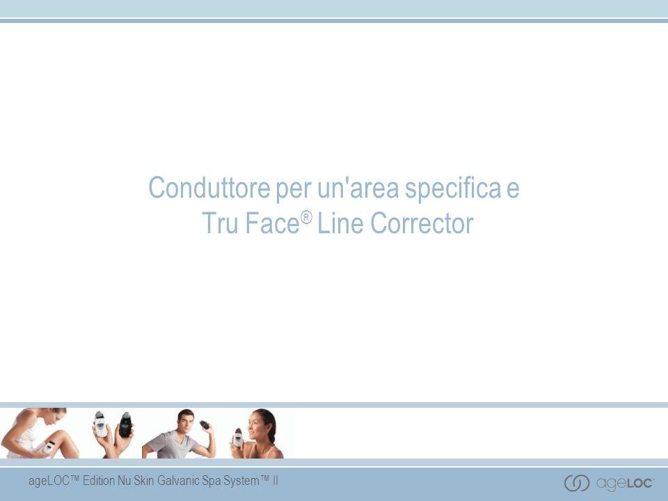 ageLOC Edition Nu Skin Galvanic Spa System II Conduttore per un'area specifica e Tru Face ® Line Corrector