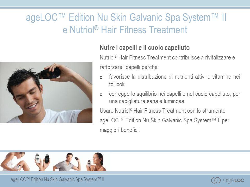 ageLOC Edition Nu Skin Galvanic Spa System II ageLOC Edition Nu Skin Galvanic Spa System II e Nutriol ® Hair Fitness Treatment Nutre i capelli e il cu
