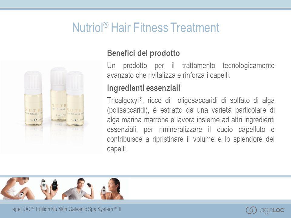 ageLOC Edition Nu Skin Galvanic Spa System II Nutriol ® Hair Fitness Treatment Benefici del prodotto Un prodotto per il trattamento tecnologicamente a