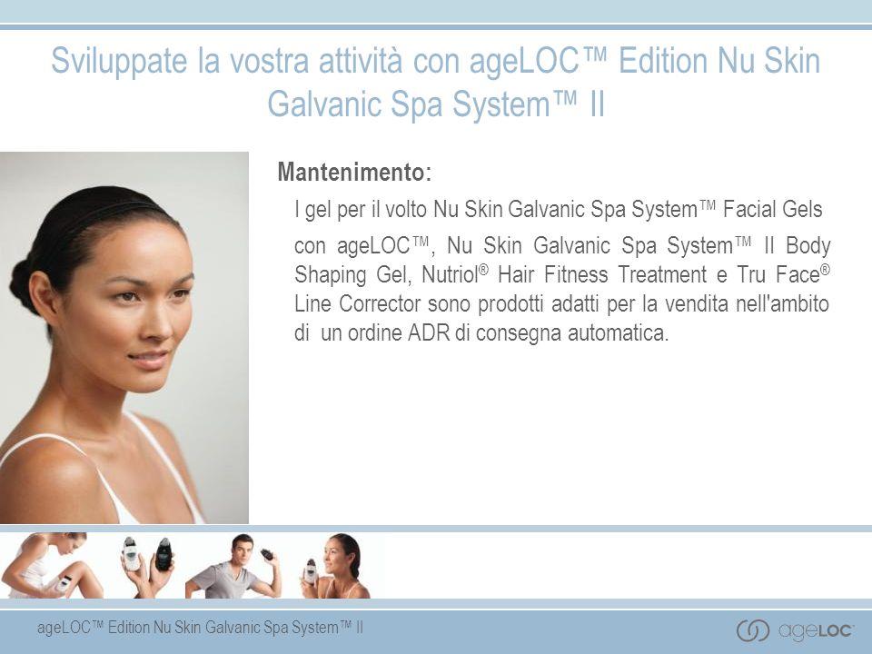 ageLOC Edition Nu Skin Galvanic Spa System II Sviluppate la vostra attività con ageLOC Edition Nu Skin Galvanic Spa System II Mantenimento: I gel per