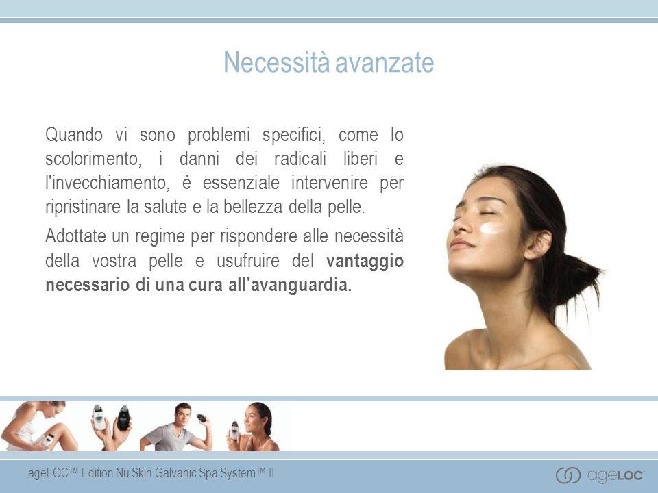 ageLOC Edition Nu Skin Galvanic Spa System II Necessità avanzate Quando vi sono problemi specifici, come lo scolorimento, i danni dei radicali liberi