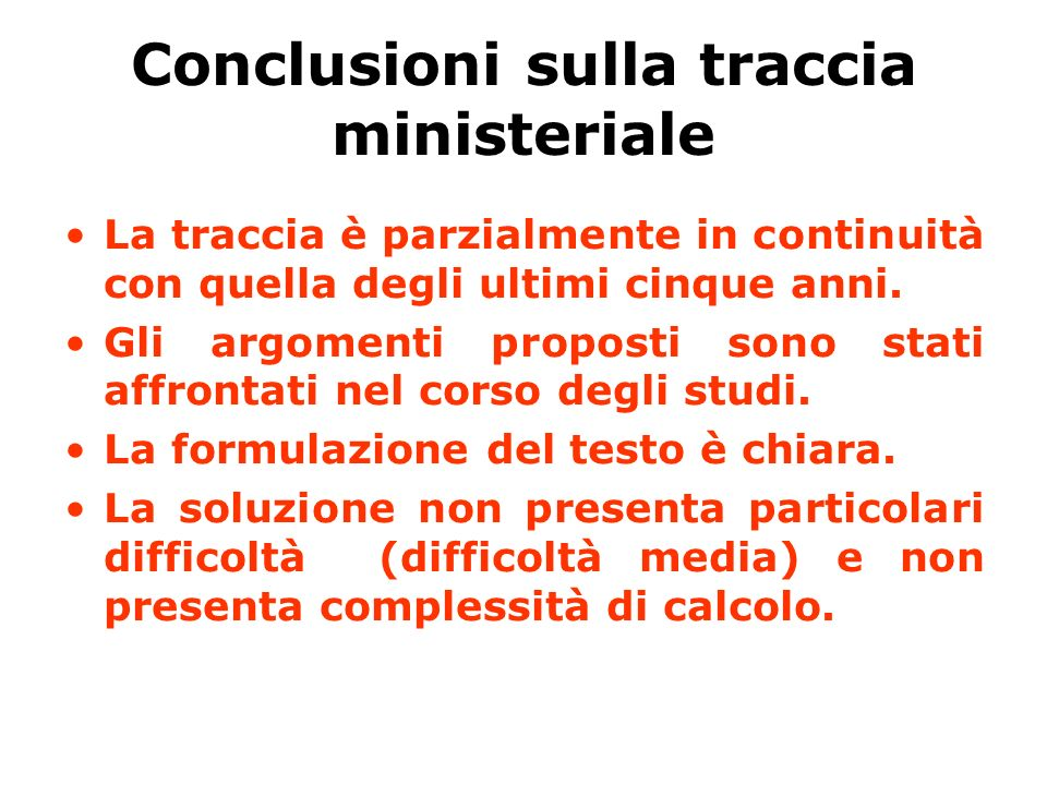 Conclusioni sulla traccia ministeriale La traccia è parzialmente in continuità con quella degli ultimi cinque anni. Gli argomenti proposti sono stati