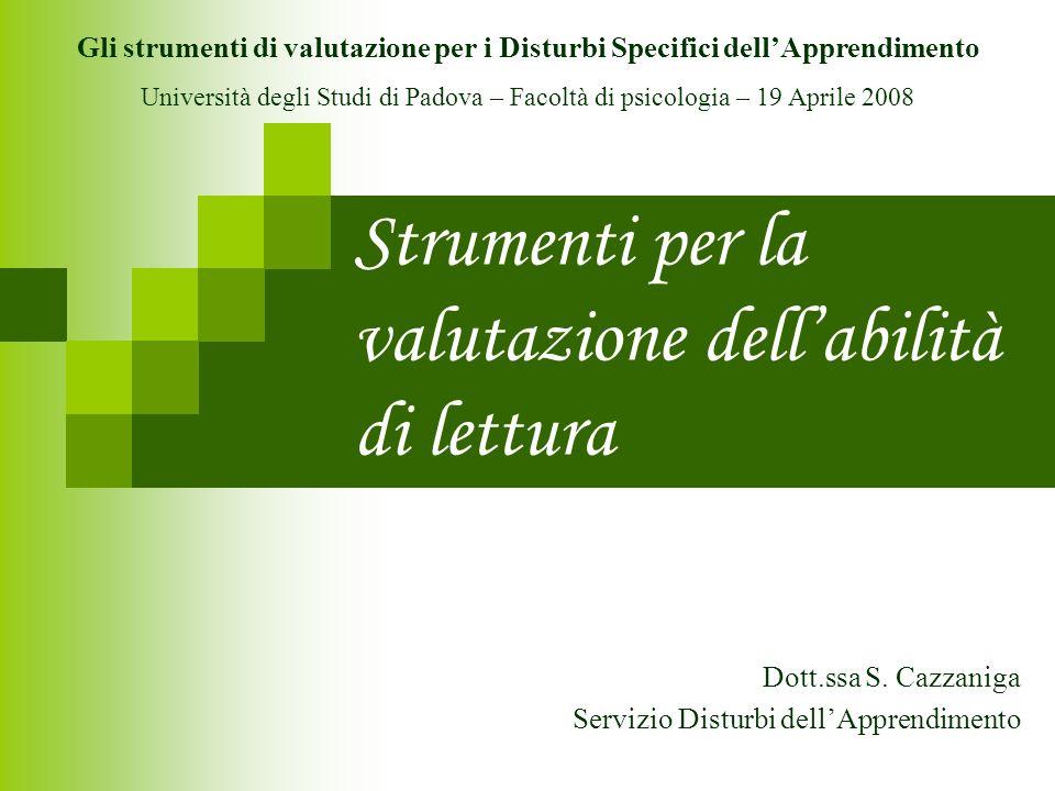 Strumenti per la valutazione dellabilità di lettura Dott.ssa S. Cazzaniga Servizio Disturbi dellApprendimento Gli strumenti di valutazione per i Distu