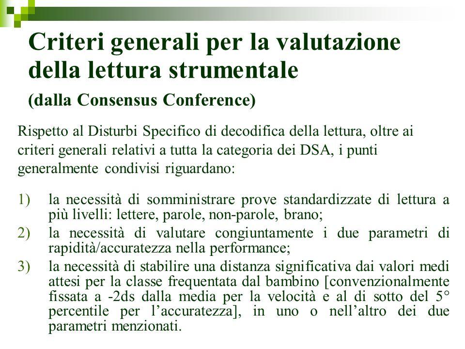Criteri generali per la valutazione della lettura strumentale (dalla Consensus Conference) Rispetto al Disturbi Specifico di decodifica della lettura,