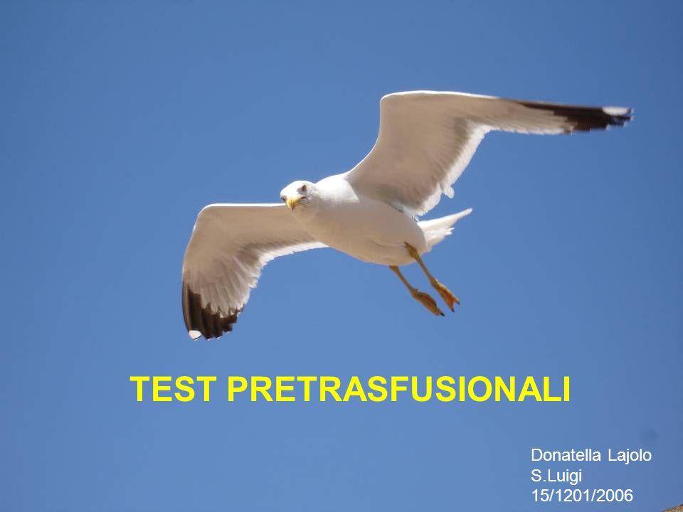 TEST PRETRASFUSIONALI Donatella Lajolo S.Luigi 15/1201/2006