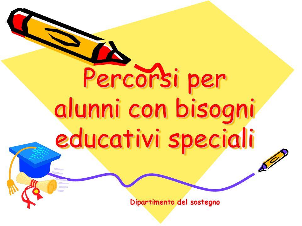 Percorsi per alunni con bisogni educativi speciali Dipartimento del sostegno