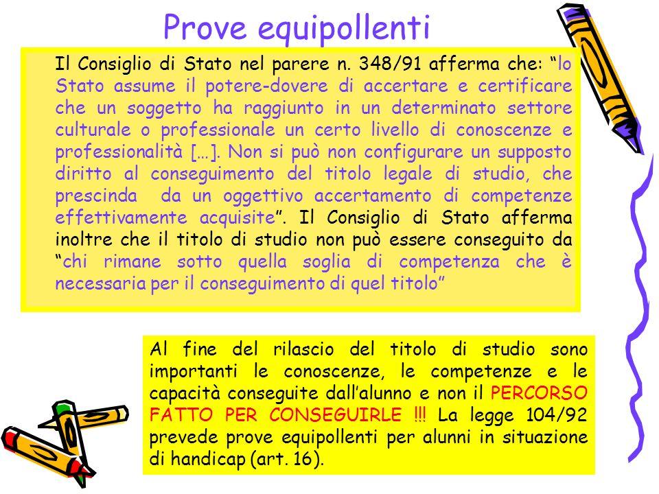 Prove equipollenti Le prove equipollenti sono utili per accertare se lo studente, pur nella diversità della situazione, sia in grado di raggiungere la soglia di competenza necessaria per il conseguimento del titolo di studio.