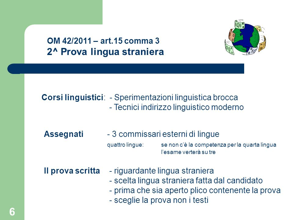7 OM 42/2011 – art.15 comma 3 2^ Prova lingua straniera Istituto Tecnico Turismo - scelta della lingua è circoscritta alle due lingue per le quali è prevista la prova scritta.