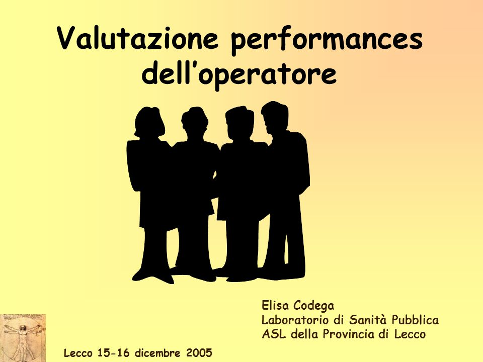 Lecco 15-16 dicembre 2005 Valutazione performances delloperatore Elisa Codega Laboratorio di Sanità Pubblica ASL della Provincia di Lecco