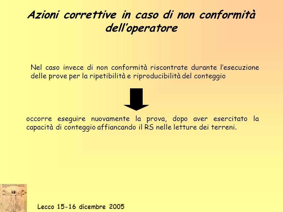 Lecco 15-16 dicembre 2005 Azioni correttive in caso di non conformità delloperatore Nel caso invece di non conformità riscontrate durante lesecuzione
