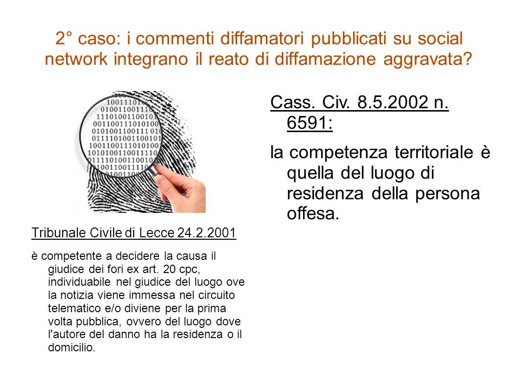 2° caso: i commenti diffamatori pubblicati su social network integrano il reato di diffamazione aggravata? Tribunale Civile di Lecce 24.2.2001 è compe