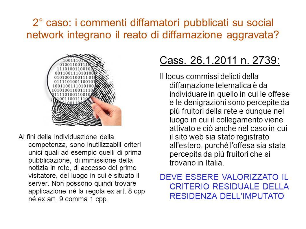 2° caso: i commenti diffamatori pubblicati su social network integrano il reato di diffamazione aggravata? Ai fini della individuazione della competen