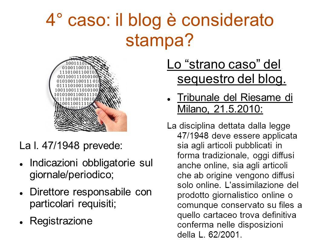 4° caso: il blog è considerato stampa? La l. 47/1948 prevede: Indicazioni obbligatorie sul giornale/periodico; Direttore responsabile con particolari