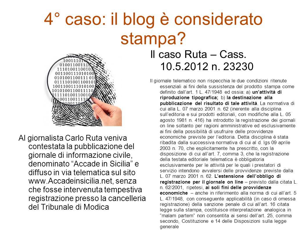4° caso: il blog è considerato stampa? Al giornalista Carlo Ruta veniva contestata la pubblicazione del giornale di informazione civile, denominato Ac