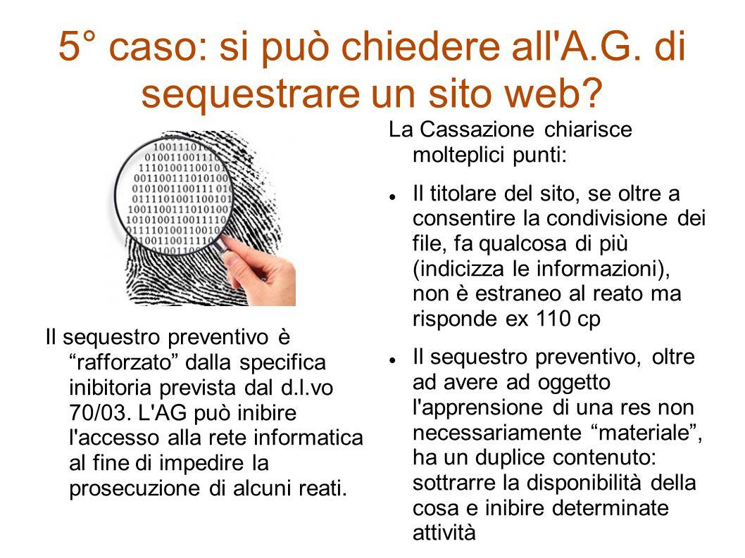 5° caso: si può chiedere all'A.G. di sequestrare un sito web? Il sequestro preventivo è rafforzato dalla specifica inibitoria prevista dal d.l.vo 70/0