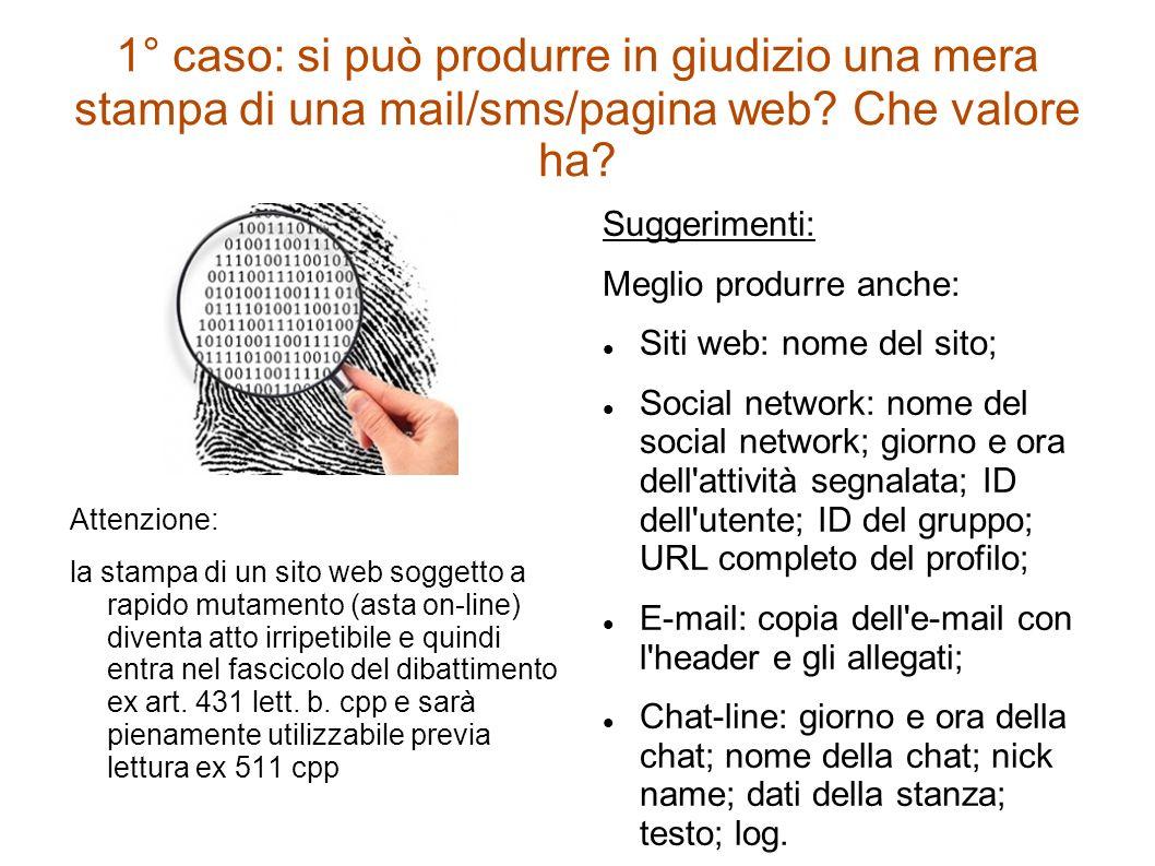 1° caso: si può produrre in giudizio una mera stampa di una mail/sms/pagina web? Che valore ha? Attenzione: la stampa di un sito web soggetto a rapido