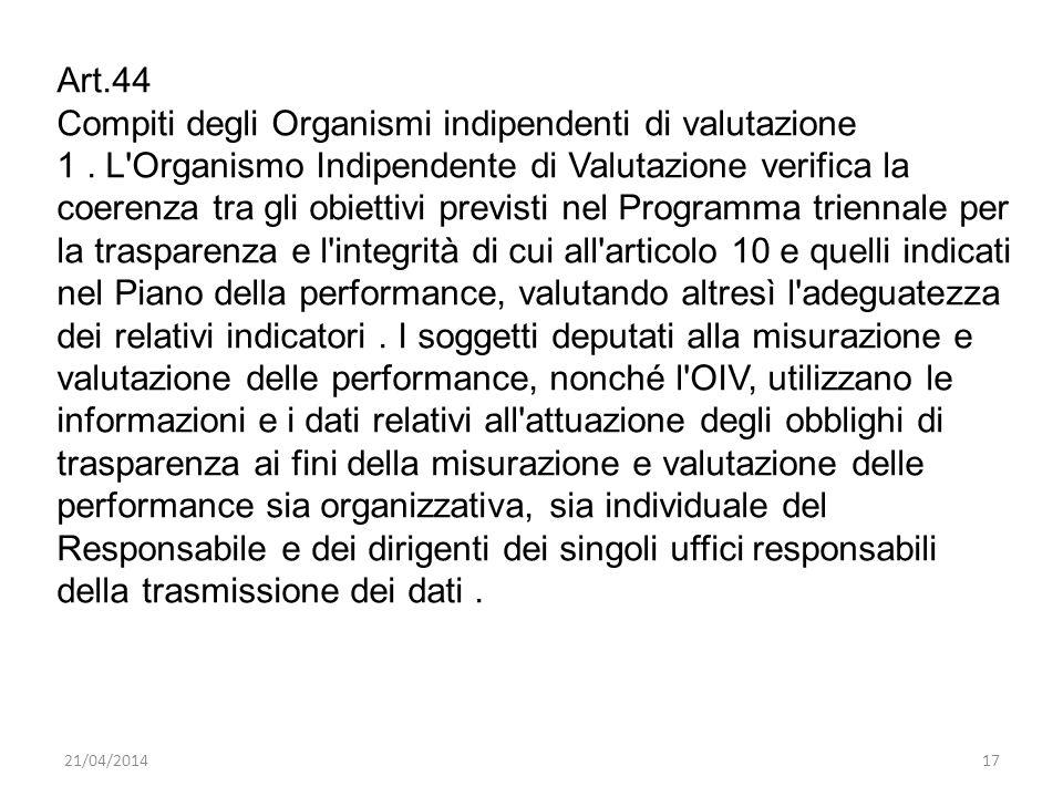 21/04/201417 Art.44 Compiti degli Organismi indipendenti di valutazione 1. L'Organismo Indipendente di Valutazione verifica la coerenza tra gli obiett